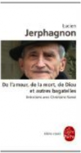 DE L'AMOUR,DE LA MORT,DIEU ET D'AUTRES BAGATELLES - LUCIEN JERPHAGNON