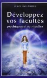 DEVELOPPEZ VOS FACULTÉS PSYCHIQUES ET SPIRITUELLES - SERGE BOUTBOUL